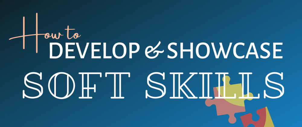 Cover image for How to Develop and Showcase Soft Skills