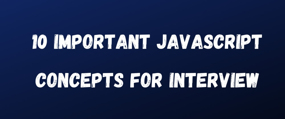 Cover image for 10 Important JavaScript Concepts for Interview