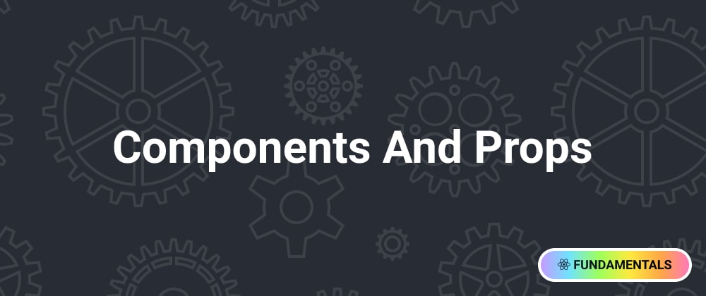 Cover image for Components And Props