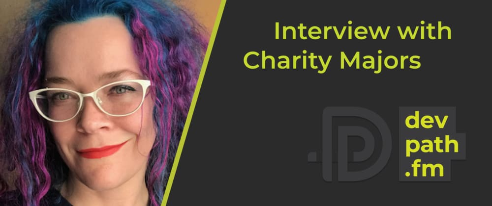Cover image for Interview with Charity Majors: 6 Key Career Lessons From the CTO of Honeycomb
