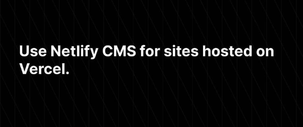 Cover image for How to use Netlify CMS on Vercel