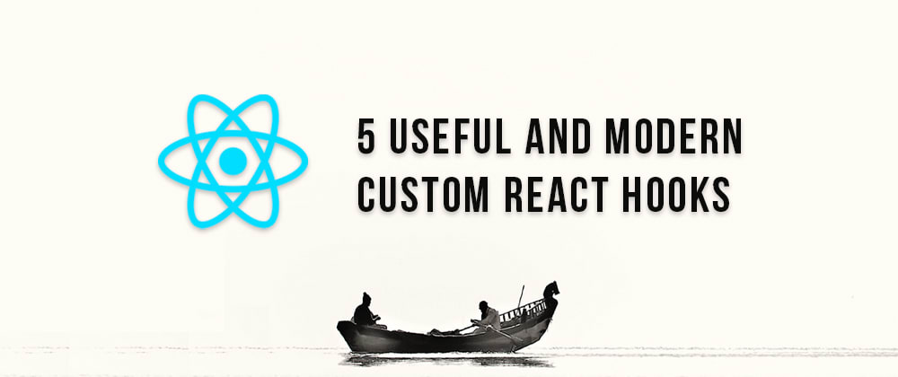 Cover image for ⚖️ 5 Useful and Modern Custom Hooks for your React App 🌟