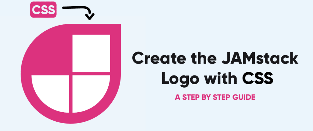 Cover image for Creating the JAMstack Logo with CSS: A Step-By-Step Guide