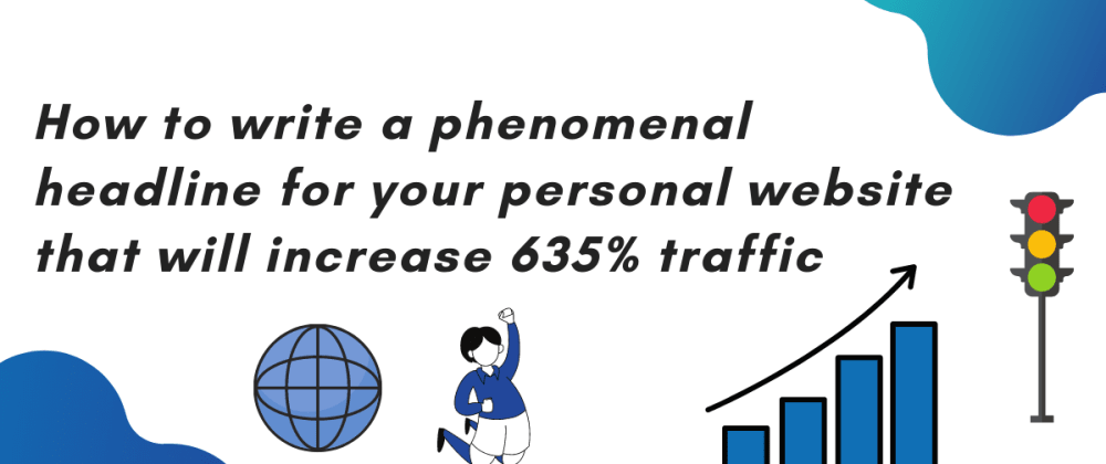 Cover image for How to write a phenomenal headline for your personal website that will increase 635% traffic