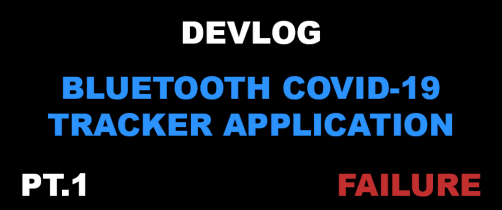 Cover image for Mobile application for tracking infections of COVID-19 -FAILURE STORY [DEVLOG pt.1]
