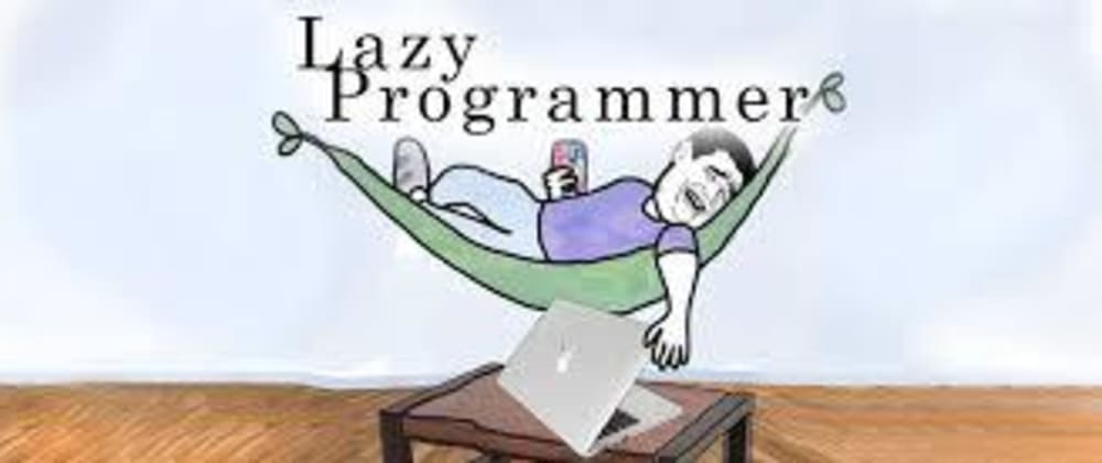 Cover image for 3 Lessons I Learnt from being a Lazy Programmer