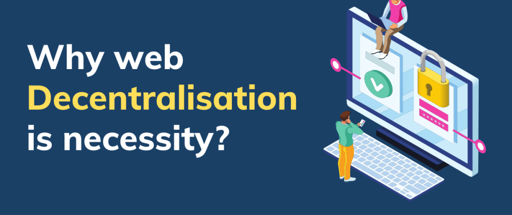 Cover image for Why Decentralised Web is a necessity?