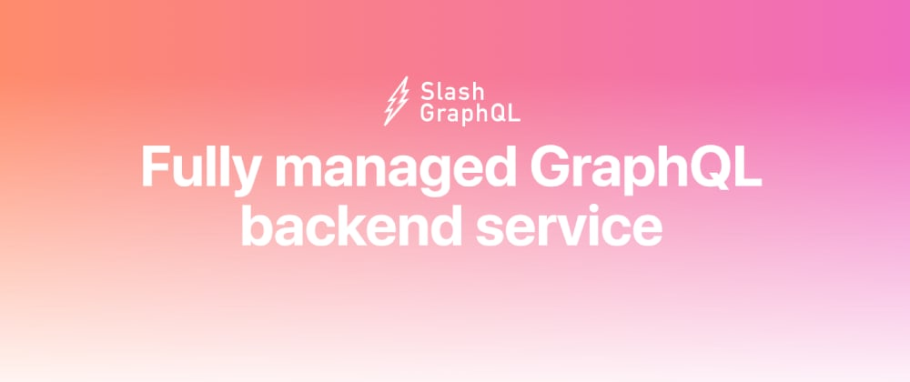 Cover image for Slash GraphQL - a fully managed GraphQL backend service