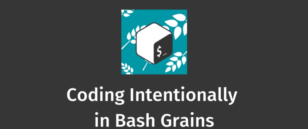 Cover image for Coding Intentionally in Bash Grains
