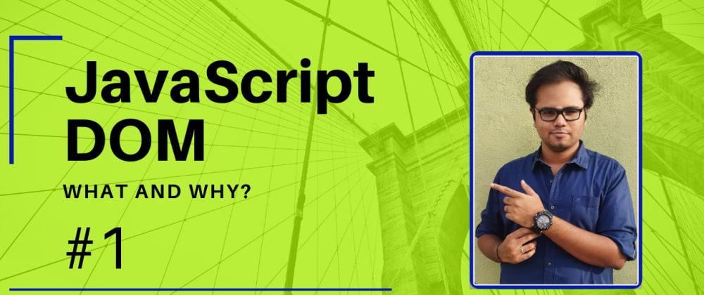 Cover image for JavaScript DOM - Part 1 - What is it and what can we do with it? [video + article]