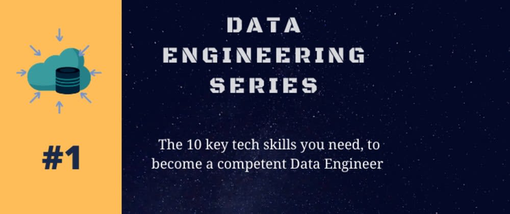 Cover image for Data Engineering Series #1: 10 Key tech skills you need, to become a competent Data Engineer.