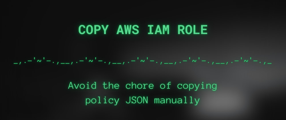Cover image for How to make a copy of AWS IAM role