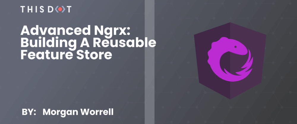 Cover image for Advanced NgRx: Building a Reusable Feature Store