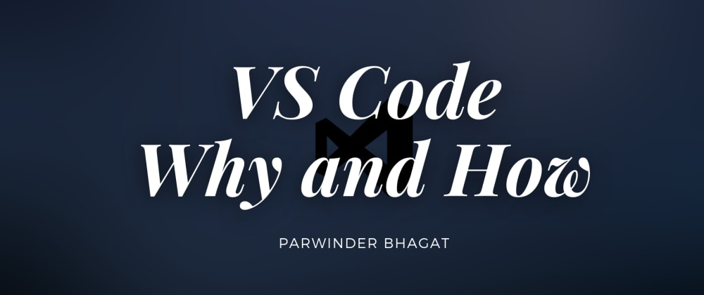 Cover image for VS Code: Why and How