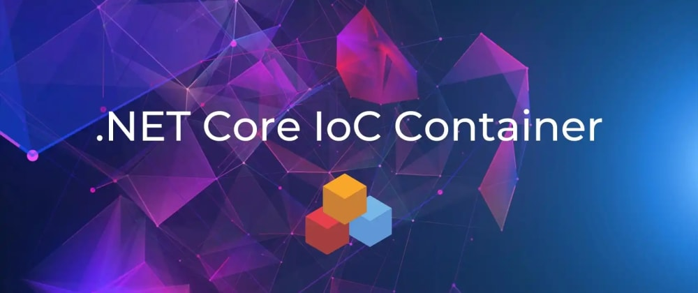 Cover image for Having Fun with Microsoft IoC Container for .NET Core
