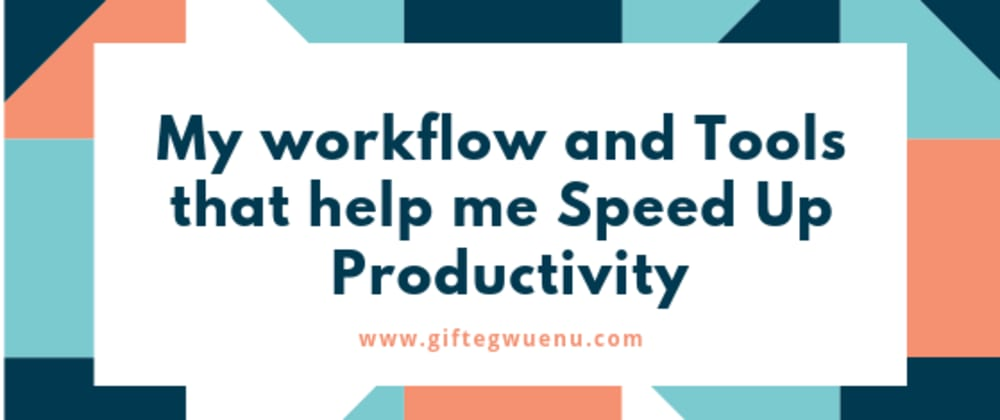 Cover image for My Workflow And Tools That Help Me Speed Up Productivity