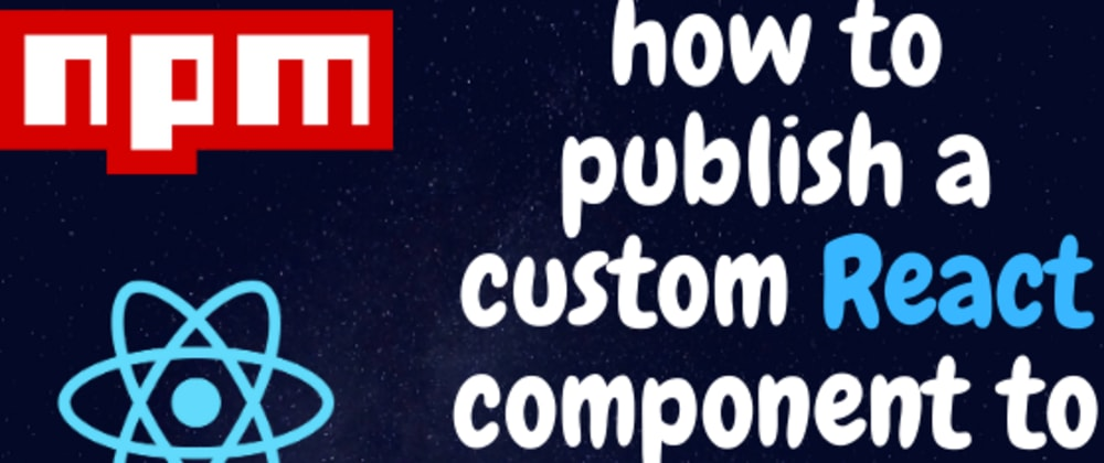 Cover image for How to publish a custom React component to NPM using Create React Library