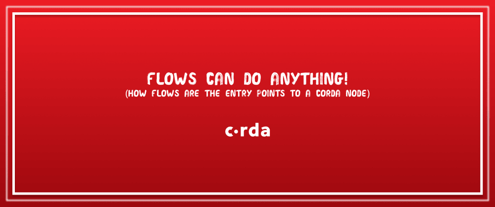 Cover image for Corda - Flows can do anything