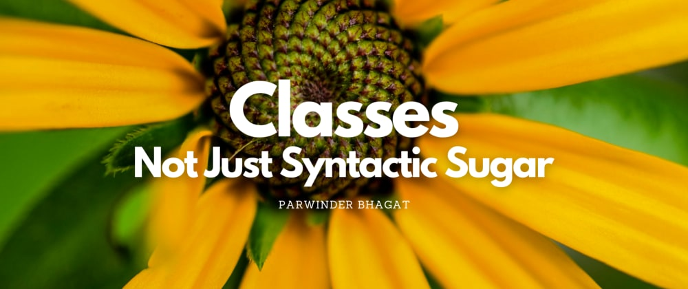Cover image for Classes, Not Just Syntactic Sugar