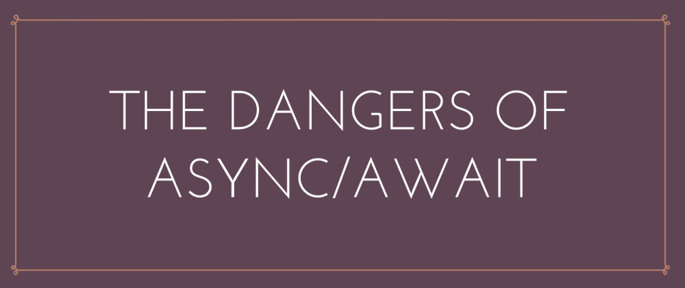Cover image for The dangers of async/await