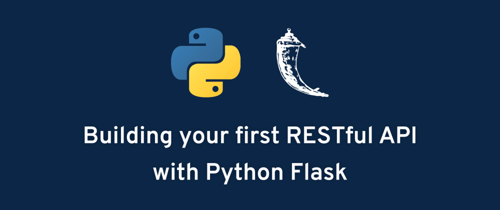 Cover image for Building your first RESTful API with Python Flask