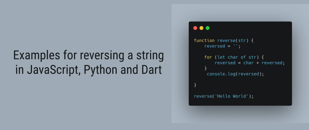 Cover image for Examples for reversing a string in JavaScript, Python and Dart
