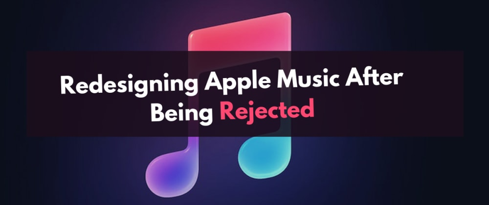 Cover image for Redesigning Apple Music After Being Rejected