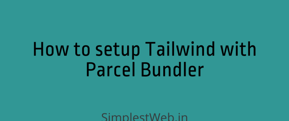 Cover image for How to setup Tailwind CSS with Parcel Bundler