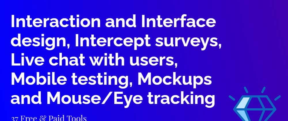 Cover image for Interaction-Interface design, Intercept surveys, Live chat, Mobile testing, Mockups & Mouse/Eye tracking tools |UX