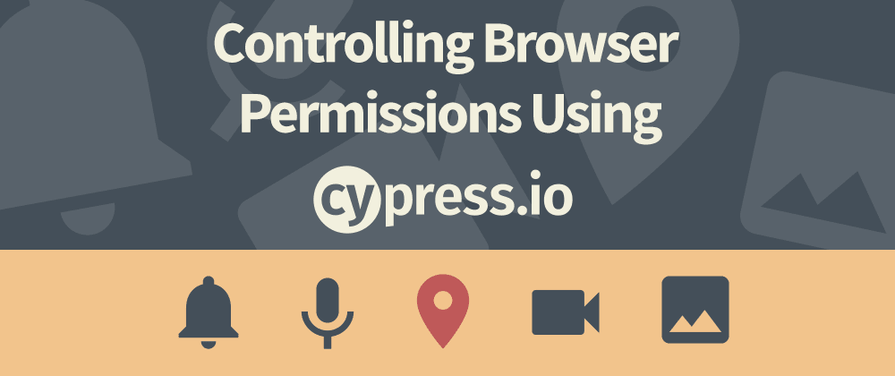 Cover image for Controlling Browser Permissions in Cypress End-to-End Tests