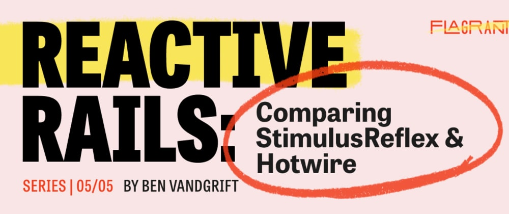 Cover image for Reactive Rails: Comparing StimulusReflex and Hotwire