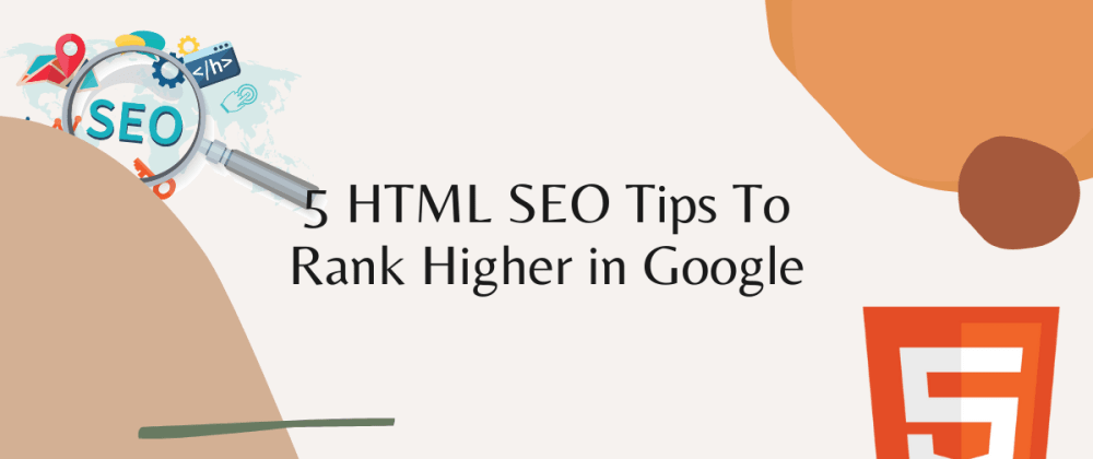 Cover image for 5 HTML SEO Tips To Rank Higher in Google