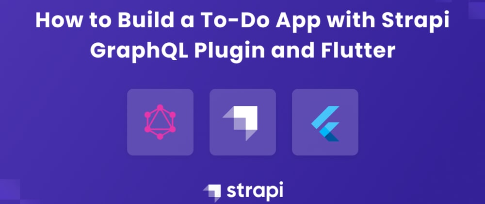 Cover image for Build a To-Do App with Strapi GraphQL Plugin and Flutter