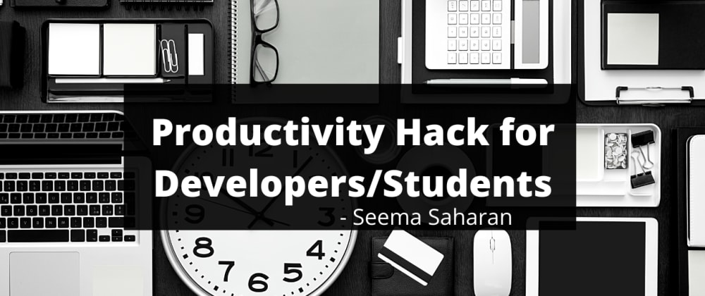 Cover image for Productivity Hack for Developers/Students