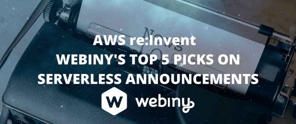 Cover image for AWS re:Invent - Webiny's Top 5 Picks on Serverless Announcements