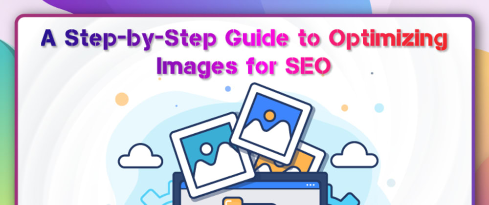 Cover image for A Step-by-Step Guide to Optimizing Images for SEO