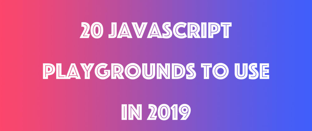 Cover image for 20 JavaScript Playgrounds to use in 2019