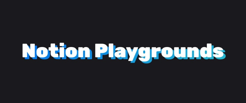 Cover image for How I built Notion Playgrounds using Notion API and some Nextjs magic ✨