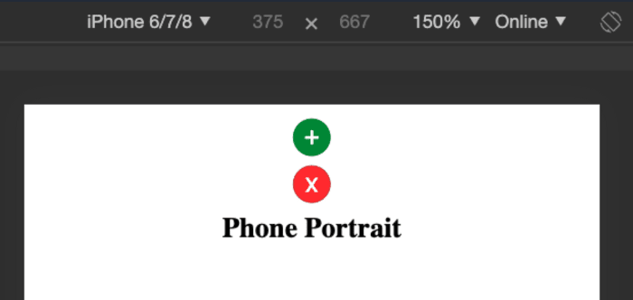 """Screenshot. The majority of the image is black. At the top it reads """"iPhone 6/7/8, 375 x 667, 150%, Online"""". There are some dropdown menus and in the top right corner is a screen rotation icon. On the black background is a white screen. There is a green circle with a """"+"""" icon stacked on top of a red circle with an """"x"""" icon. They re both stacked over bold black text reading """"Phone Portrait""""."""