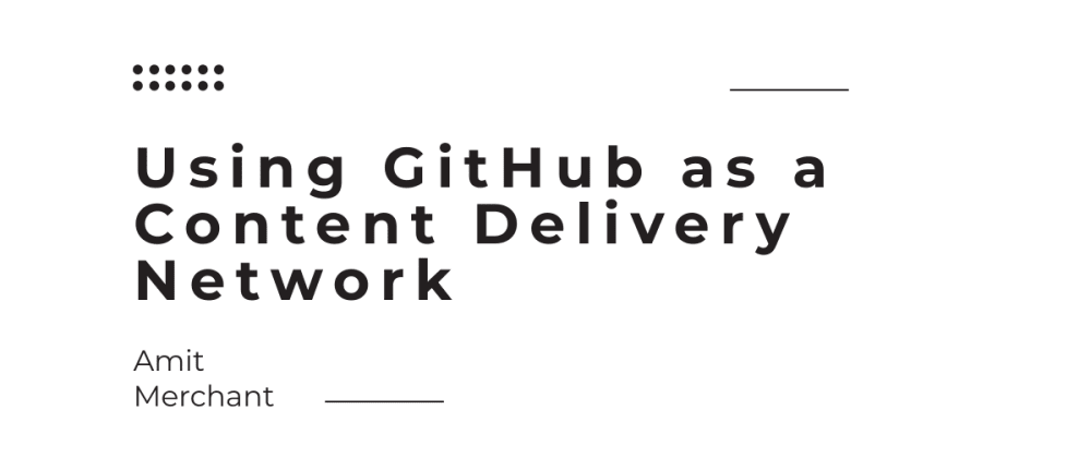 Cover image for Using GitHub as a Content Delivery Network
