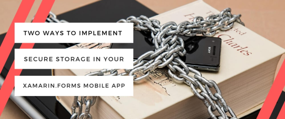 Cover image for Two Ways To Implement Secure Storage In Your Xamarin.Forms Mobile App