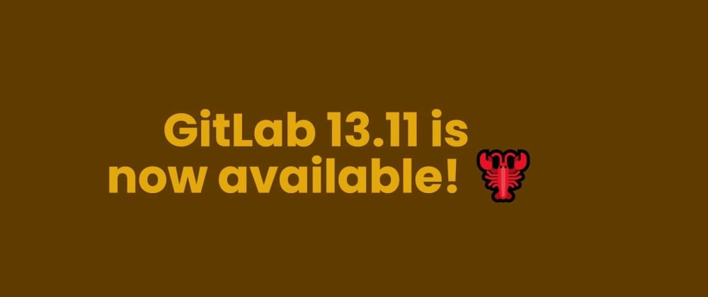 Cover image for GitLab 13.11 is now available! 🦞