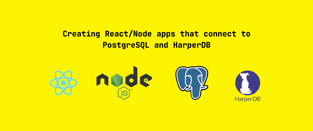 Cover image for Creating React/Node apps that connect to PostgreSQL and HarperDB