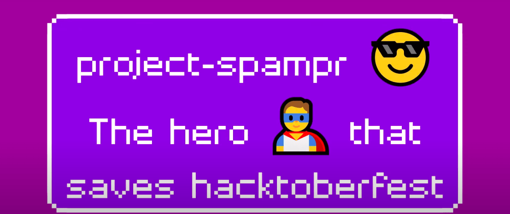 Cover image for project-spampr: The hero that tried saving hacktoberfest '20