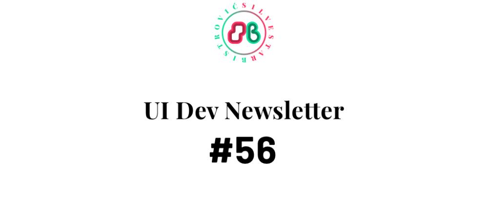 Cover image for UI Dev Newsletter #56