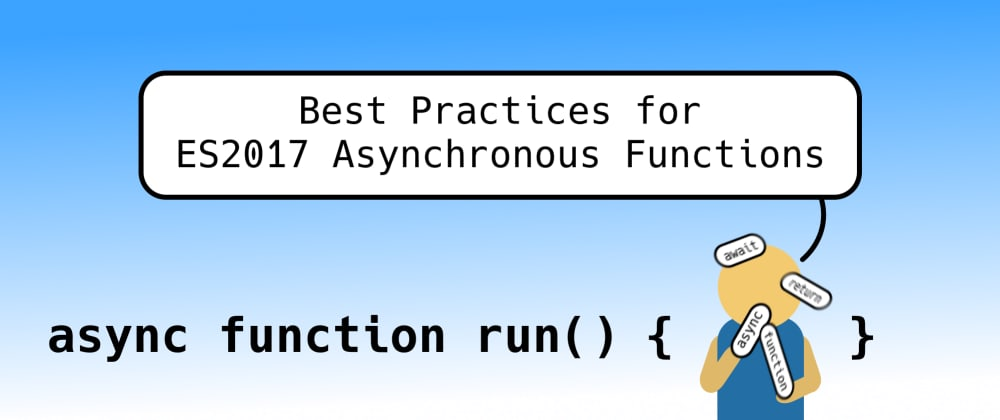 Cover image for Best Practices for ES2017 Asynchronous Functions (`async`/`await`)