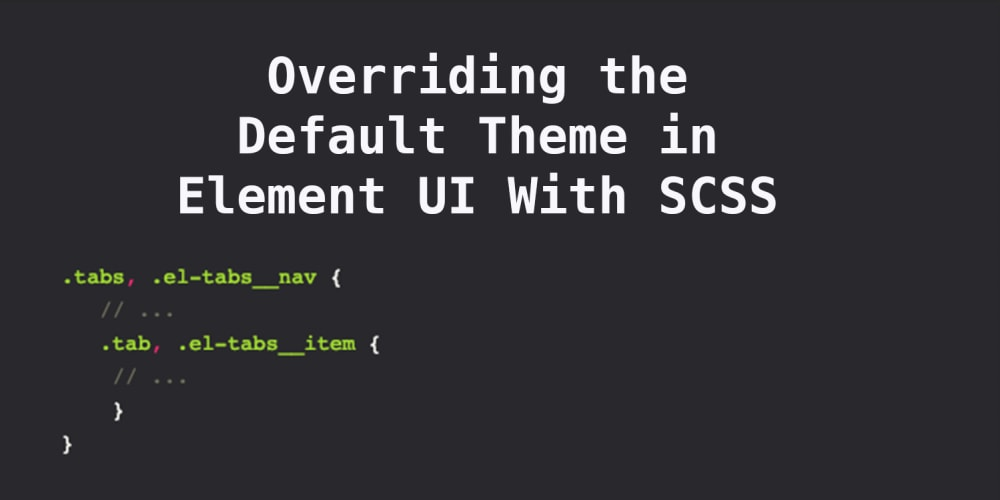 Overriding the Default Theme in Element UI with SCSS - DEV