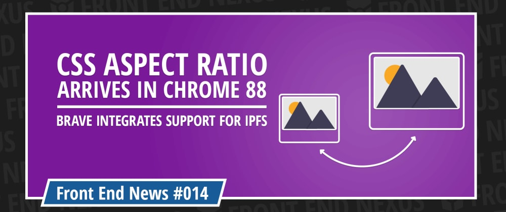 Cover image for Aspect Ratio comes in Chrome 88, Brave ads IPFS support, and the new Edge 88 | Front End News #014
