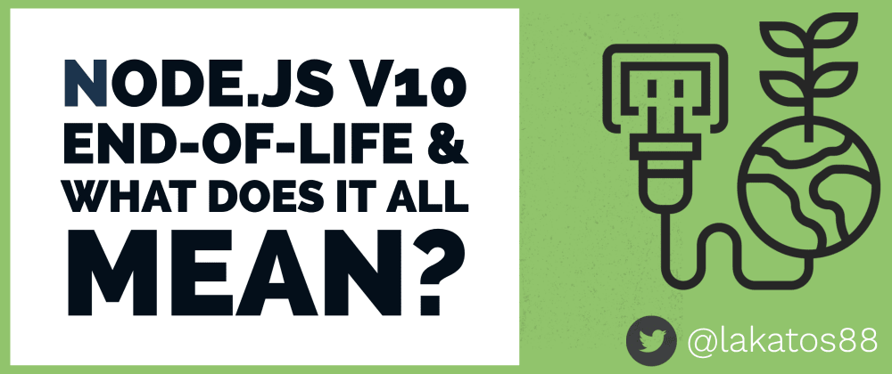 Cover image for Node.js v10 Is Being End-of-Lifed Today, but What Does It All Mean?