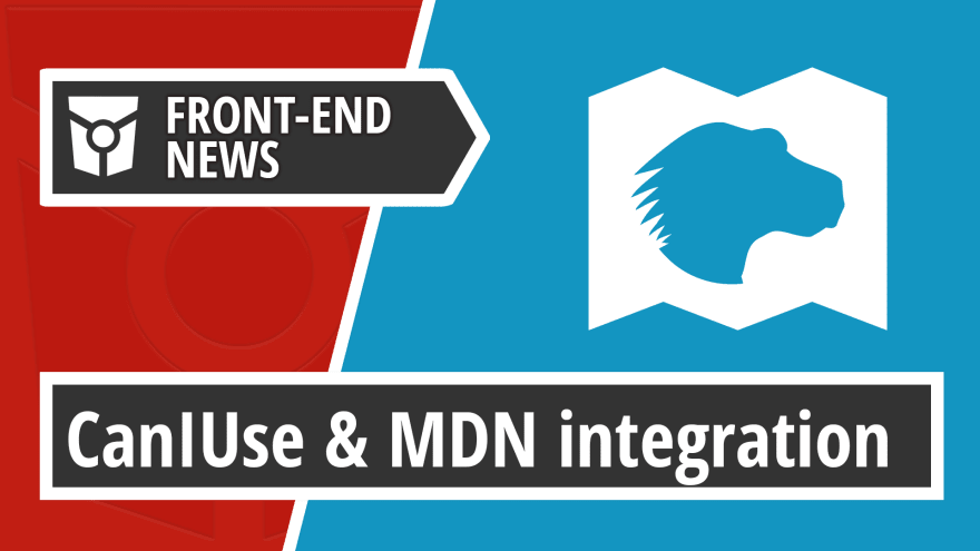 Front End News - Caniuse and MDN integration